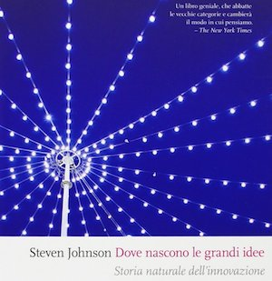 "Steven Johnson - ""Dove nascono le grandi idee"""